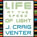 Life at the Speed of Light: From the Double Helix to the Dawn of Digital Life Audiobook by J. Craig Venter Narrated by Bob Souer