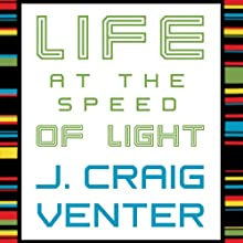 Life at the Speed of Light: From the Double Helix to the Dawn of Digital Life (       UNABRIDGED) by J. Craig Venter Narrated by Bob Souer