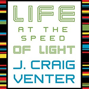 Life at the Speed of Light: From the Double Helix to the Dawn of Digital Life | [J. Craig Venter]
