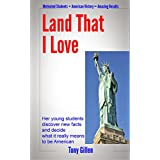 Land That I Love: Her Young Students Learn New Facts and Decide What It Really Means To Be American ~ Tony Gillen