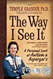 img - for The Way I See It, Revised and Expanded 2nd Edition: A Personal Look at Autism and Asperger's [Paperback] [2011] (Author) Temple Grandin book / textbook / text book