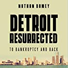 Detroit Resurrected: To Bankruptcy and Back Audiobook by Nathan Bomey Narrated by Jonathan Yen