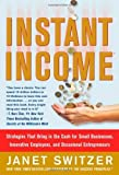 Instant Income: Strategies That Bring in the Cash by Switzer, Janet (2007) Hardcover