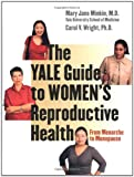 The Yale Guide to Womens Reproductive Health: From Menarche to Menopause