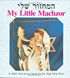 My Little Machzor. A Childs First Prayer Book for the High Holy Days (Hebrew-English)