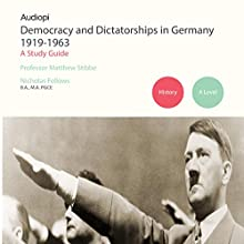 Democracy and Dictatorships in Germany (1919-1963) Study Guide: Audio Tutorials for Those Studying and Teaching Democracy and Dictatorships in Germany 1919-1963 Audiobook by Michael Stibbe, Mike Wells Narrated by Melissa Woodbridge, Tom Collinson