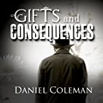 Gifts and Consequences | Daniel Coleman