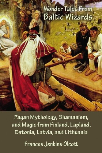 Wonder Tales from Baltic Wizards: Pagan Mythology, Shamanism, and Magic from Finland, Lapland, Estonia, Latvia, and Lithuania PDF