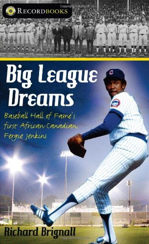 Big League Dreams: Baseball Hall of Fame's first African-Canadian, Fergie Jenkins (Lorimer Recordbooks)