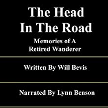 The Head in the Road: Memories of a Retired Wanderer Audiobook by Will Bevis Narrated by Lynn Benson