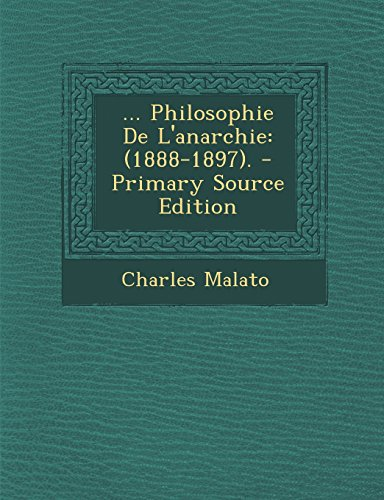 ... Philosophie de L'Anarchie: (1888-1897). - Primary Source Edition  [Malato, Charles] (Tapa Blanda)