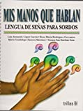 Mis manos que hablan / My Hands that Talk: Lengua de senas para sordos / Sign Language for the Deaf (Spanish Edition)