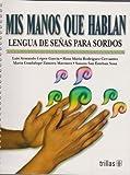 Mis manos que hablan / My Hands that Talk: Lengua de senas para sordos / Sign Language for the Deaf (Spanish Edition)