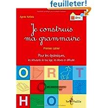 Je construis ma grammaire : Premier cahier