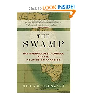 The Swamp: The Everglades, Florida, and the Politics of Paradise by Michael Grunwald