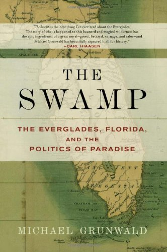 The Swamp: The Everglades, Florida, and the Politics of...