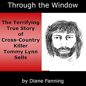 Through the Window: The Terrifying True Story of Cross-Country Killer Tommy Lynn Sells Audiobook