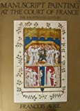 img - for Manuscript Painting at the Court of France by Francois Avril (1996-02-27) book / textbook / text book