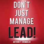 Don't Just Manage - Lead! | Arthur F. Coombs III
