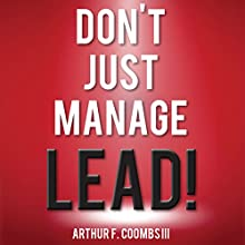 Don't Just Manage - Lead! Audiobook by Arthur F. Coombs III Narrated by Chase Ramsey