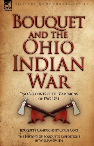 Bouquet & the Ohio Indian War: Two Accounts of the Campaigns of 1763-1764