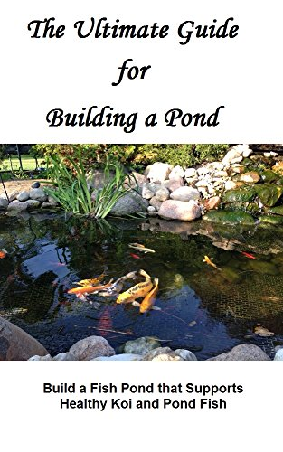 Lisa Lane - The Ultimate Guide for Building a Pond: Build a Fish Pond that Supports Healthy Koi and Pond Fish