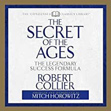 The Secret of the Ages: The Legendary Success Formula (       ABRIDGED) by Robert Collier, Mitch Horowitz Narrated by Mitch Horowitz