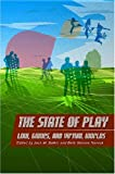 The State of Play: Law, Games, and Virtual Worlds (Ex Machina: Law, Technology, and Society)