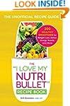"""The """"I Love My NutriBullet"""" Recipe Bo..."""