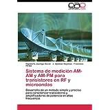 Sistema de medición AM-AM y AM-PM para transistores en RF y microondas: Desarrollo de un método simple y preciso...