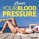 Lower Your Blood Pressure Hypnosis: Find Relief from Hypertension, using Hypnosis  by Hypnosis Live Narrated by Hypnosis Live