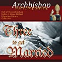 Three to Get Married: Marriage as a Sacrament  by Fulton J Sheen Narrated by Archbishop Fulton J. Sheen