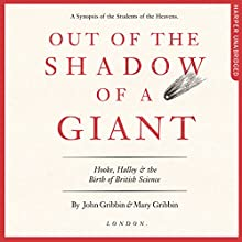 Out of the Shadow of a Giant: Hooke, Halley and the Birth of British Science Audiobook by John Gribbin, Mary Gribbin Narrated by Peter Noble