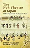 The Noh Theatre of Japan: With Complete Texts of 15 Classic Plays (0486436993) by Fenollosa, Ernest