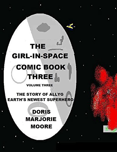 The Girl In Space Comic Book Three: The Story of AllyG - Earth's Newest Superhero (The Girl ISpace Comic Book 3) (Invincibility Robot compare prices)