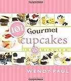 101 Gourmet Cupcakes in 10 Minutes (101 Gourmet Cookbooks)