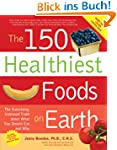 150 Healthiest Foods on Earth: The Su...