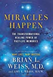 Miracles Happen: The Transformational Healing Power Of Past-Life M