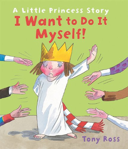 I Want to Do It Myself!: A Little Princess Story (Andersen Press Picture Books)
