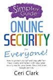 A Simpler Guide to Online Security for Everyone: How to protect yourself and stay safe from fraud, scams and hackers with easy cyber security tips for ... and other Google services (Simpler Guides)
