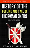 Image of History Of The Decline And Fall Of The Roman Empire - Complete Series: Color Illustrated, Formatted for E-Readers (Unabridged Version)