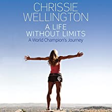 A Life Without Limits Audiobook by Chrissie Wellington, Michael Aylwin Narrated by Imogen Church