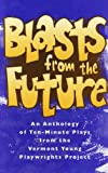 Blasts from the Future: An Anthology of Ten-Minute Plays from the Vermont Young Playwrights Project