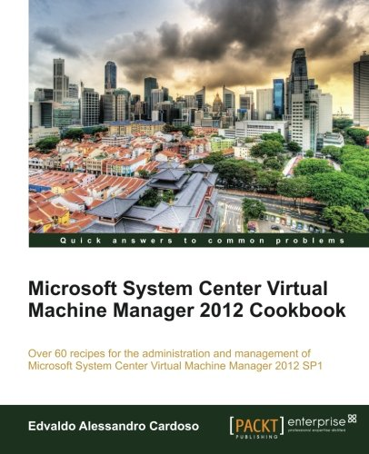 Microsoft System Center Virtual Machine Manager 2012 Cookbook: Edvaldo Alessandro Cardoso: 9781849686327: Amazon.com: Books