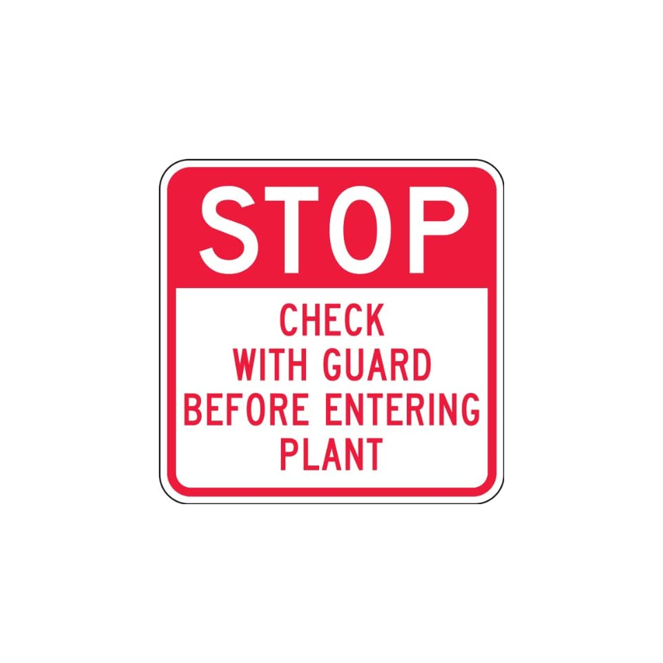 STOP CHECK WITH GUARD BEFORE ENTERING PLANT Sign   24 x 24 .080 Reflective Aluminum