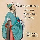 Confucius: And the World He Created Hörbuch von Michael Schuman Gesprochen von: Steven Menache
