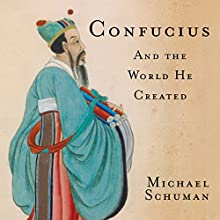 Confucius: And the World He Created (       UNABRIDGED) by Michael Schuman Narrated by Steven Menache