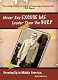 img - for Never Say Excuse Me Louder Than You Burp book / textbook / text book