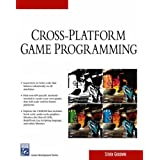 Cross-Platform Game Programming (Game Development) (Charles River Media Game Development) ~ Steven Goodwin
