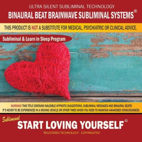 Start Loving Yourself: Combination Of Subliminal & Learning While Sleeping Program (Positive Affirmations, Isochronic Tones & Binaural Beats)
